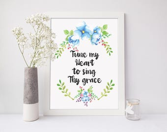 Tune my heart to sing Thy grace, Bible Verse Art, Nursery Print, Home Decor, Flower Wreath Decor, Christian Wall Decor, Art, A-1301