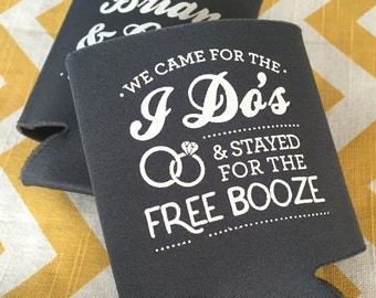 Wedding Can Coolers We Came for the I Do's and Stayed for the Free Booze, Funny wedding favor, I Dos can cooler, wedding stubby holder