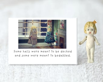 """Claudia Doll """"Some Halls Were Meant To Be Decked"""" Funny Holiday Magnet Christmas Gift Secret Santa"""