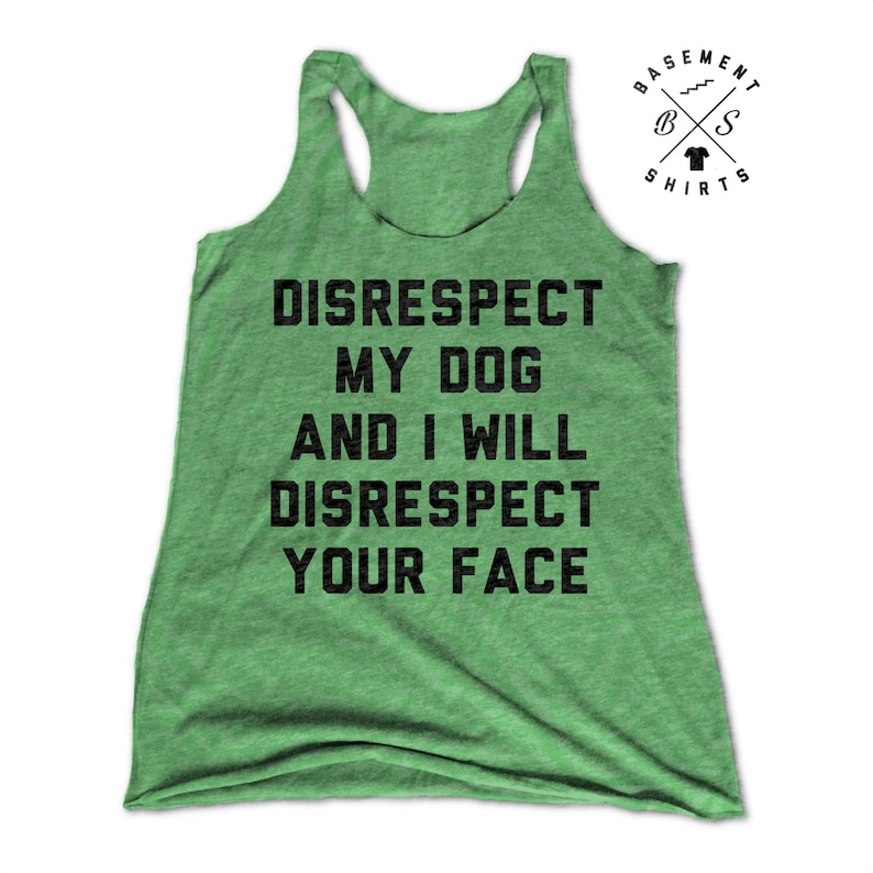 9a16df5723908 Womens Dog Tank Top, Funny Dog Shirts, Disrespect My Dog And I Will  Disrespect Your Face, Dog Mom, Dog Lover,