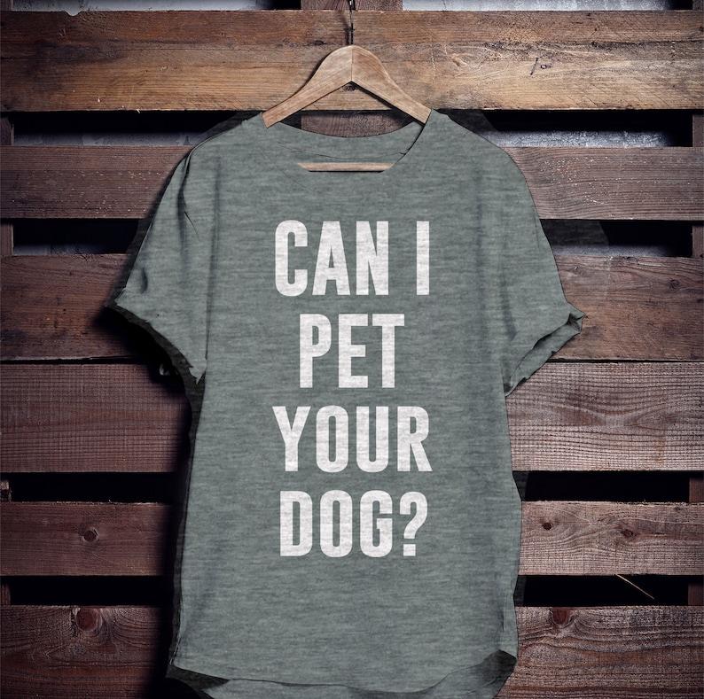 40f39dae Can I Pet Your Dog Dog Shirts Funny Dog Shirts Dog Lover | Etsy