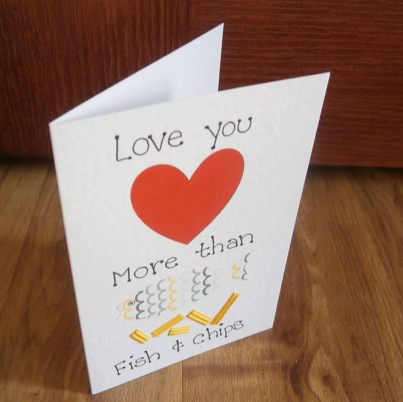 Love you more than fish and chips Individually handmade greetings card for any occasion