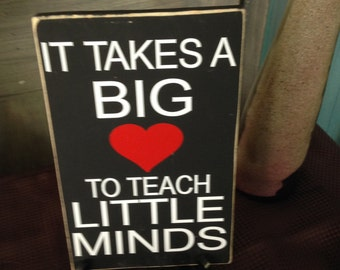 It takes a big heart to teach little minds. Teacher or end of school year gift from student