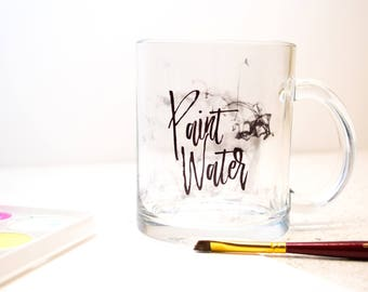 Artist Clear Paint Water Mug - Graphic Designer Gift - Fine Artist Water Cup - Painters Rinse Water Glass