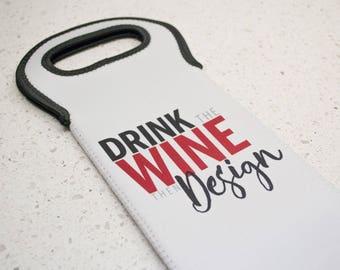 Neoprene Wine Bottle Cooler - Drink the Wine then Design - Gift for Designers - Wine Bottle Tote - Insulated Wine Bottle Gift Bag