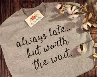 Always late..but worth the wait // Always late shirt // Mom shirt // mom gift idea // funny shirt //