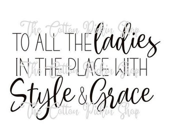 To all the ladies in the place with style and grace SVG // Digital Download