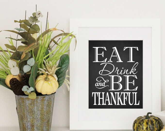 Thanksgiving Decor -  Chalkboard Background  EAT Drink & Be THANKFUL - Thanksgiving Word Art -  8x10 PDF Instant  Download