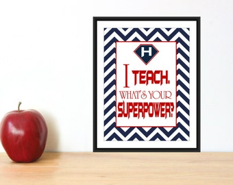 Teacher Appreciation Gift Print -  I Teach Whats your Superpower  - Custom Size and Colors - Teacher Gifts