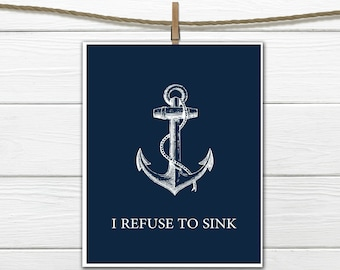 Nautical Decor - I Refuse to Sink  - Dorm Decor - Motivational Quote - 8 X 10  INSTANT Download