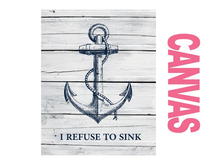 I Refuse to Sink  CANVAS Prints Nautical  Home Decor Canvas - Choose Size and Colors and Background
