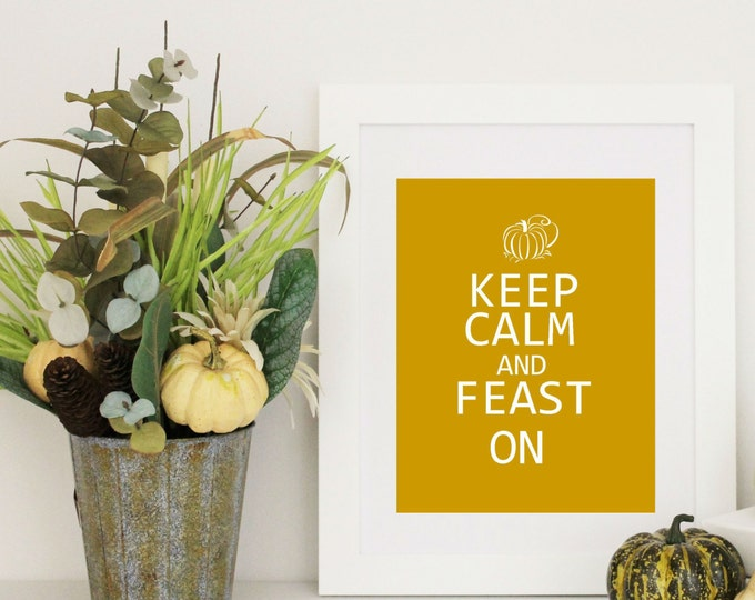 Thanksgiving Decor PDF Keep Calm and Feast On Fun Thanksgiving Printable Custom Colors 8x10