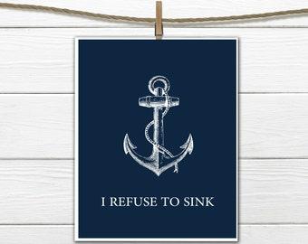 Nautical Decor - I Refuse to Sink  - Dorm Decor - Motivational Quote - 8 X 10  INSTANT Download