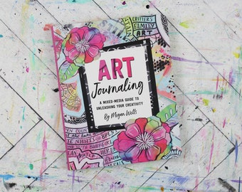 Art Journaling: A Mixed-Media Guide to Unleashing Your Creativity by Megan Wells