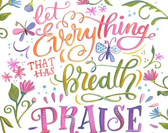 Let Everything that has Breadth Praise the Lord - Psalm 150:6 - Makewells Print