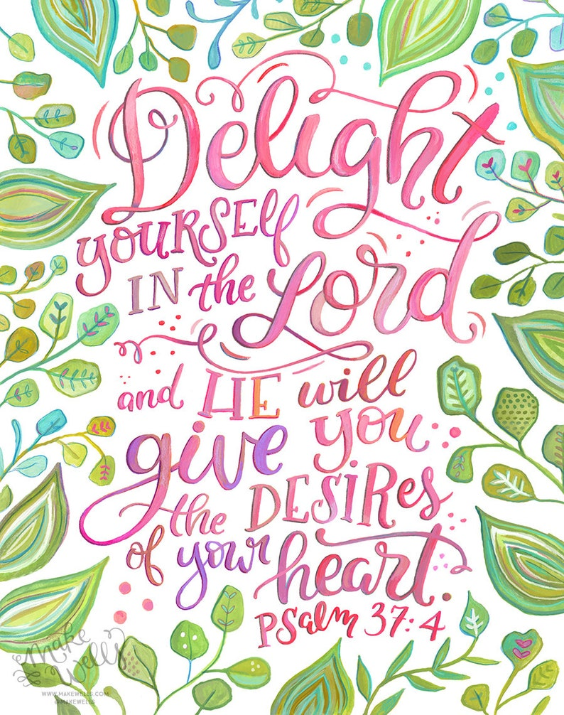 Psalm 37:4 Delight Yourself in the Lord and He will give
