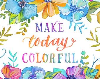Make Today Colorful - Makewells Art Print