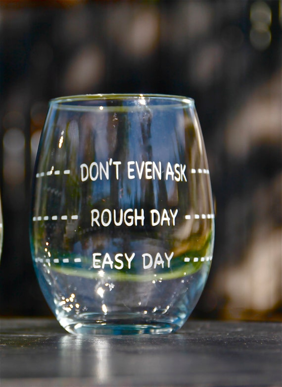 Rough Day Don/'t Even Ask Engraved  Easy Day 11oz Wine Glass Gift