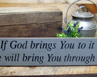 Wood Inspirational Sign, If God Brings You To It, He Will Bring You Through It, Wood Sign Saying, Gift for Friend, Inspirational Saying