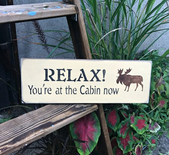Wood Cabin Sign Relax You Re At The Cabin Now Log Cabin Etsy