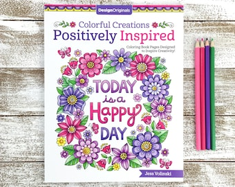 POSITIVELY INSPIRED Adult Coloring Book • Colorful Creations by Jess Volinski • Happy Positivity Empowered Inspirational Stress Relief Relax