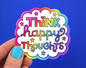 THINK HAPPY THOUGHTS Vinyl Decal Sticker • Positivity, Inspiring Laptop Sticker Gift, Car Decal, Water Bottle, Rainbow, Positive Thinking