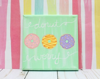 """Donut Worry Canvas Acrylic Painting 5x5"""" Donut Wall Art Donut Party Donut Sign Donut Worry Sign Donut Worry Be Happy Food Art"""