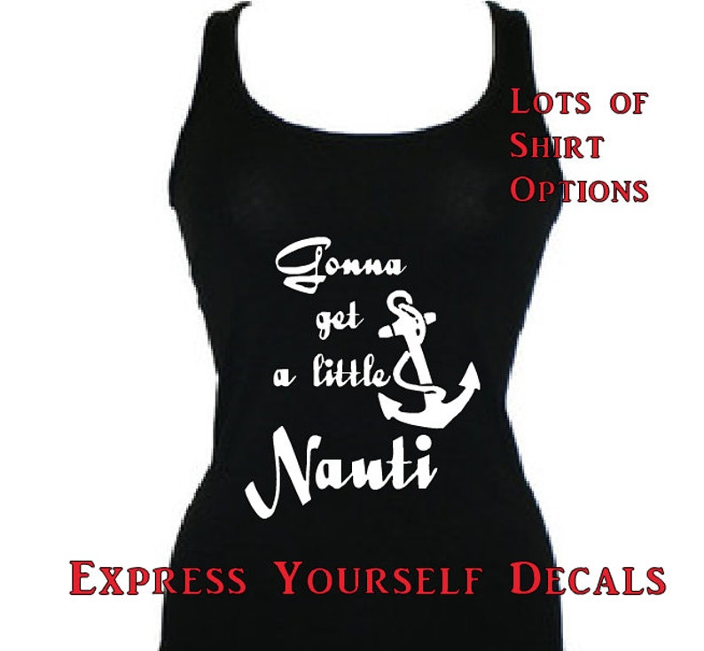 Gonna get a little Nauti  Nautical Anchor  Ladies Tank Top Shirt