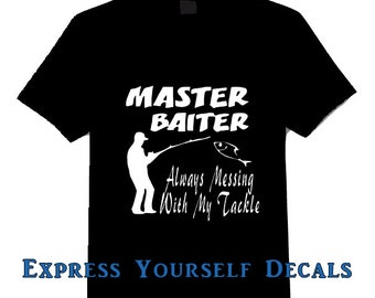 Master Baiter Always messing with my Tackle Fishing Shirt