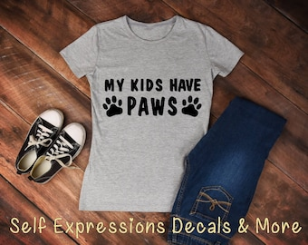 My Kids Have Paws // Funny Shirt