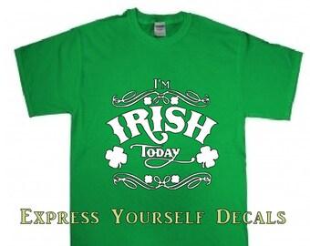 I'm Irish Today Saint Pattys Day Shirt