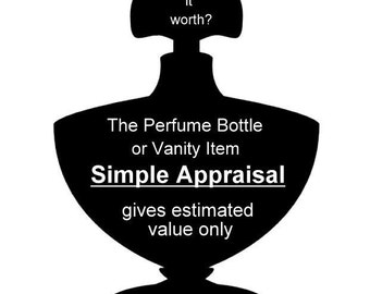 SIMPLE APPRAISAL How Much is Your Bottle Worth? Vintage Perfume Bottle Identification and Appraisal Service