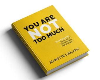You Are Not Too Much:  a little book of love notes on heartache, redemption, reclamation (PREORDER)