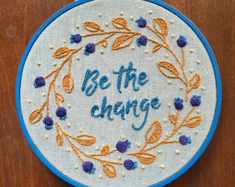 """Floral Botanical Inspirational Be the Change Hand Embroidery Art • 6"""" Embroidery Hoop • Home Decor • Contemporary Embroidery Wall Hanging"""