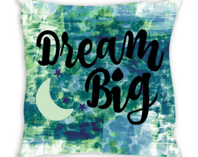 DREAM BIG Teal Blue Green Suede Throw Pillow Cushion Cover 18x18 20x20 26x26 Moon Stars Colorful Nursery Typography Quote Abstract Art Decor