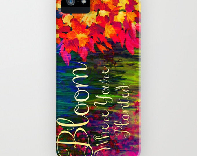 BLOOM Where You're PLANTED Floral iPhone 11 Pro Max Case iPhone X Xr Xs Max Samsung Galaxy Cover Typography Colorful Flowers Quote Abstract
