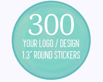 "300 Custom 1.3"" Round Stickers Your Logo or Design"