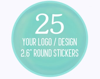 "25 Custom 2.6"" Round Stickers Your Logo or Design (FULL COLOR)"