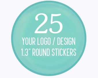 "25 Custom 1.3"" Round Stickers Your Logo or Design"