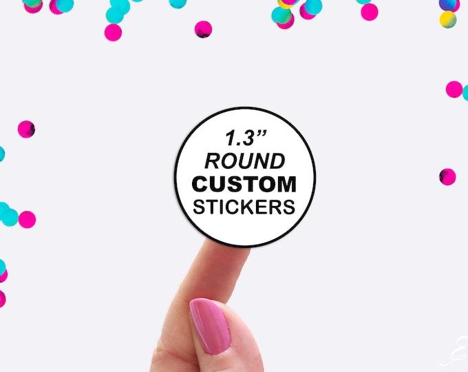 "Custom 1.3"" Round Stickers - Custom Labels - Round Labels - Custom Stickers - Logo Stickers - Packaging Stickers"