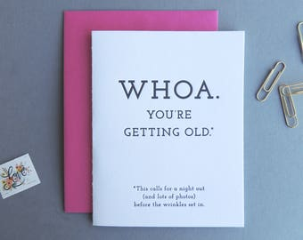 Whoa You're Getting Old letterpress card, birthday funny night out snarky celebrate party wrinkles getting old