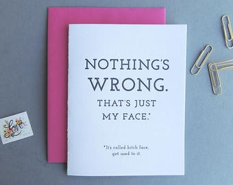 Nothing's Wrong, Bitch Face letterpress card, snarky funny friends everyday attitude
