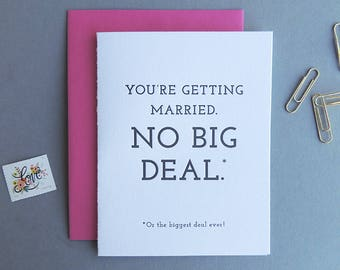 You're Getting Married, No Big Deal letterpress card, engagement wedding sarcastic funny snarky congrats