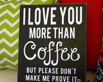 Coffee Sign, I LOVE YOU more than coffee- coffee bar, coffee shop sign, wall decor, wall hanging, kitchen sign, coffee lover, coffee drinker