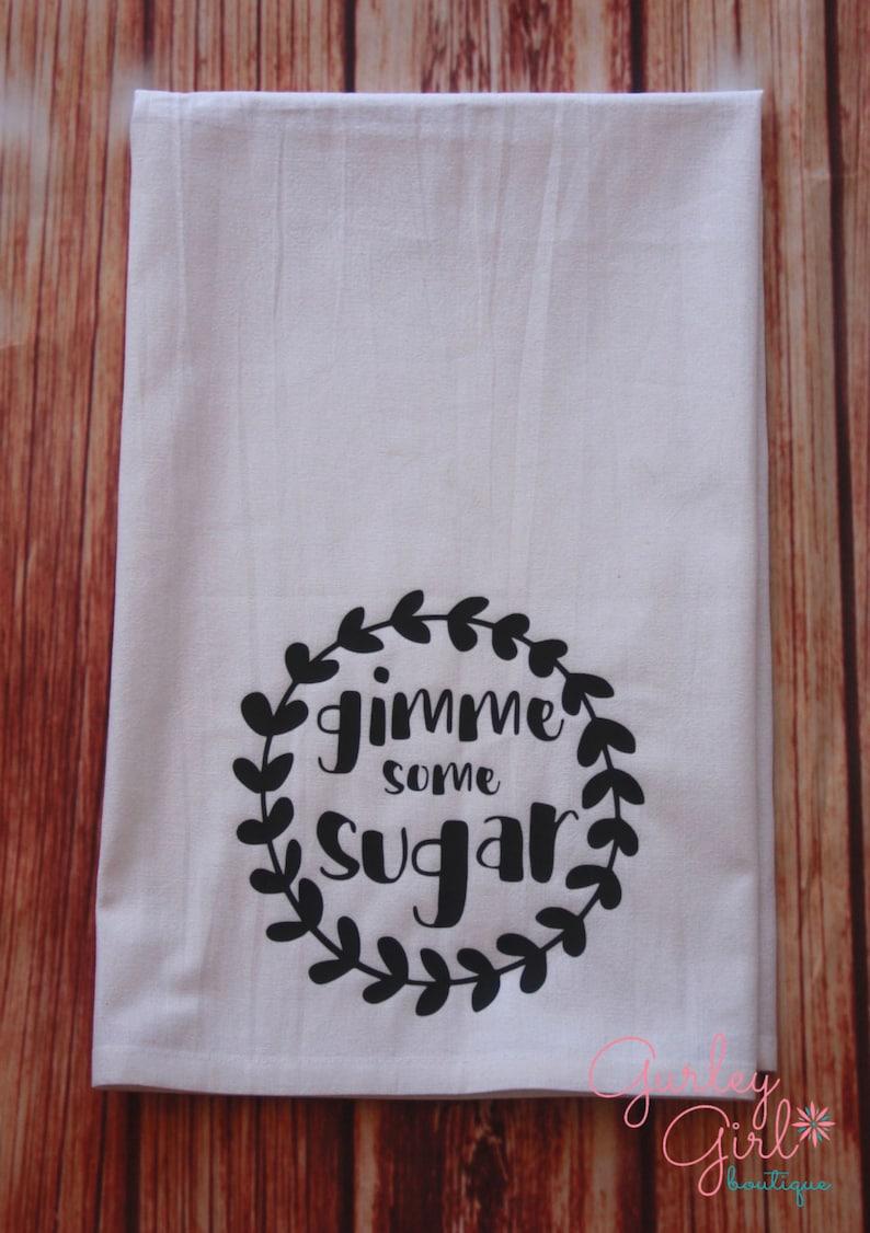 Funny Southern Flour Sack Kitchen Tea Towel Gimme Some Sugar