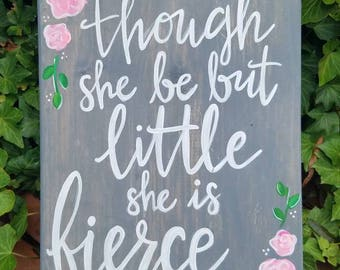 """Though She Be But Little She Is Fierce - Grey, Wood Sign, 12""""x9"""""""