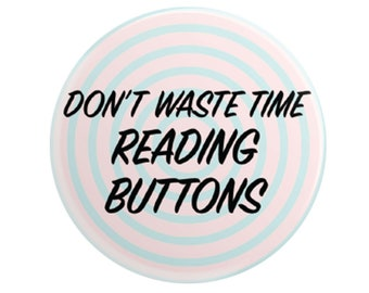 "Don't Waste Time Reading Buttons 2.25"" inch pinback button"