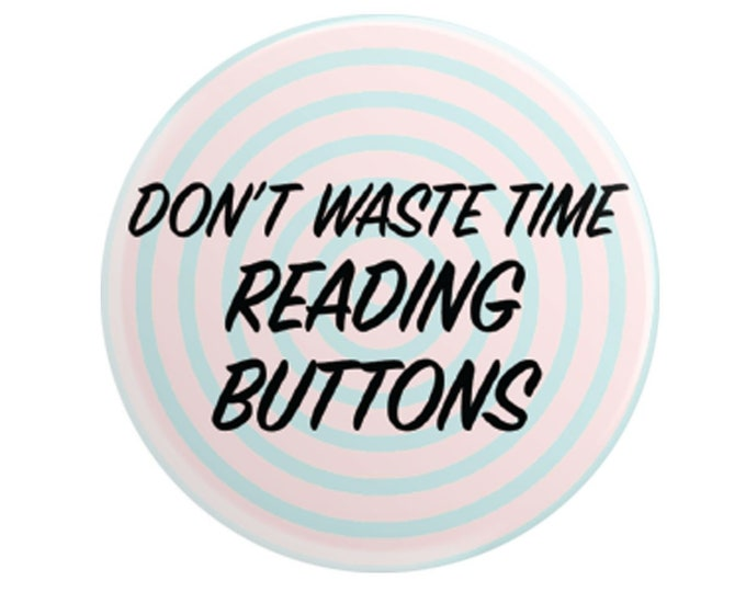 """Don't Waste Time Reading Buttons 2.25"""" inch pinback button"""