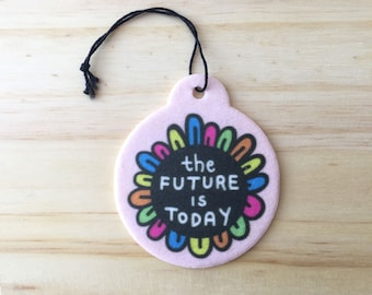 The Future is Today There is No Tomorrow car air freshener