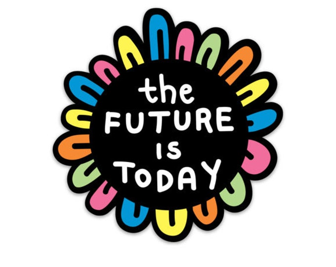 The Future is Today weatherproof sticker